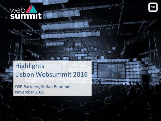 Highlights Lisbon Websummit 2016 DSP-Partners, Stefan Behrendt November 2016 1