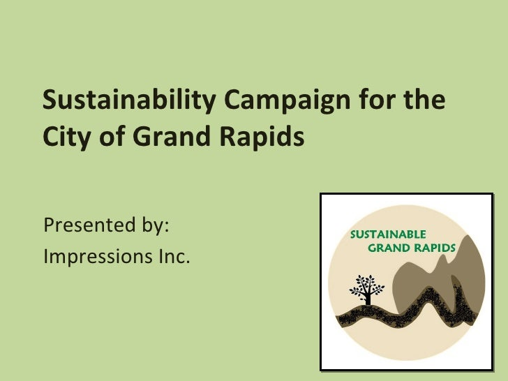 Sustainability Campaign for the City of Grand Rapids Presented by: Impressions Inc.