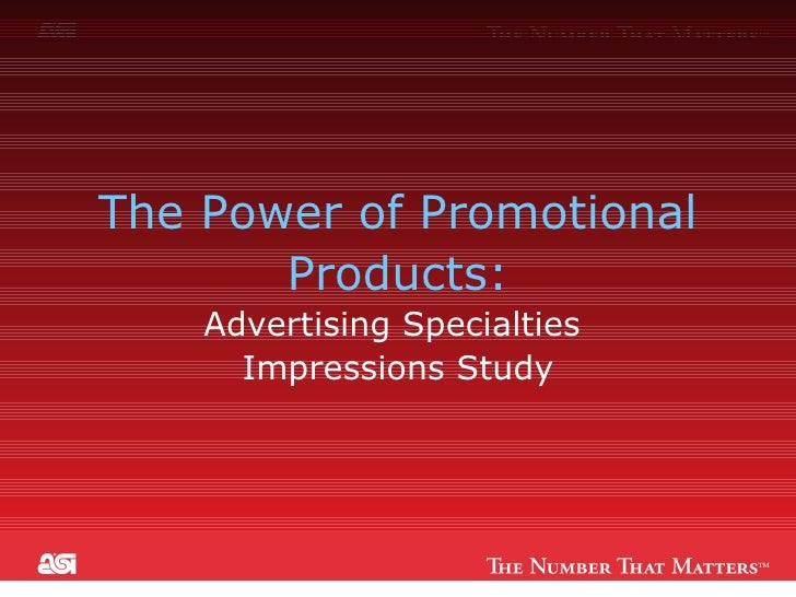 The Power of Promotional Products:  Advertising Specialties  Impressions Study