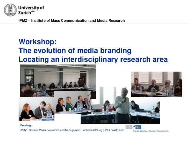 IPMZ – Institute of Mass Communication and Media Research Workshop: The evolution of media branding Locating an interdisci...