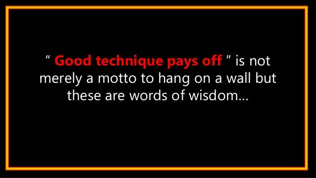 """"""" Good technique pays off """" is not merely a motto to hang on a wall but these are words of wisdom…"""