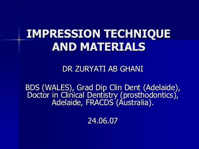 IMPRESSION TECHNIQUEIMPRESSION TECHNIQUE AND MATERIALSAND MATERIALS DR ZURYATI AB GHANIDR ZURYATI AB GHANI BDS (WALES), Gr...