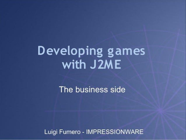 Developing games with JZME  The business side  Luigi Fumero — IMPRESSIONWARE