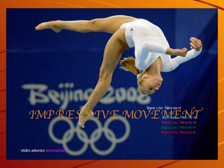 I M P R E S S I V E  M OV E M E N T * slides advance   automatically * Impressive Movement   Impressive Movement   Impress...