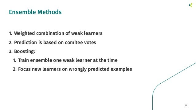 20 1. Weighted combination of weak learners 2. Prediction is based on comitee votes 3. Boosting: 1. Train ensemble one wea...
