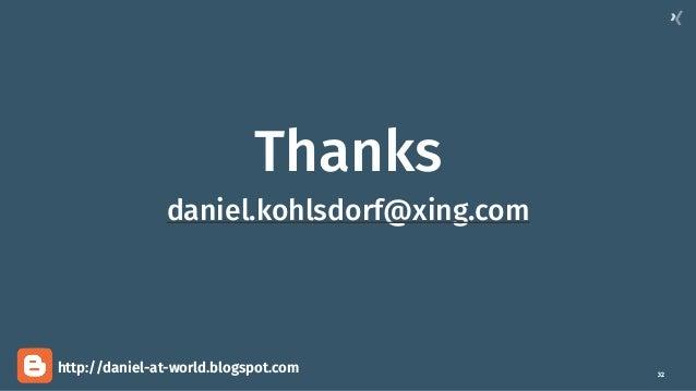 32 Thanks daniel.kohlsdorf@xing.com http://daniel-at-world.blogspot.com