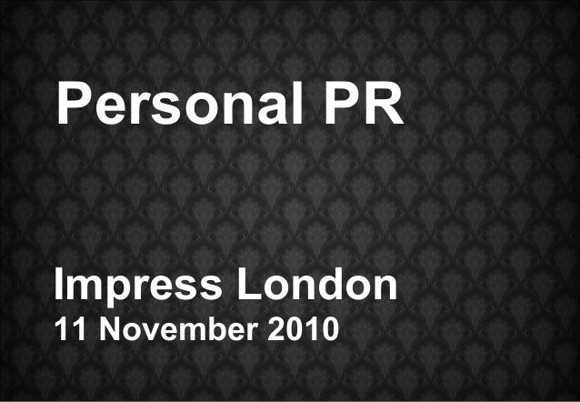 Impress London 11 November 2010 Personal PR