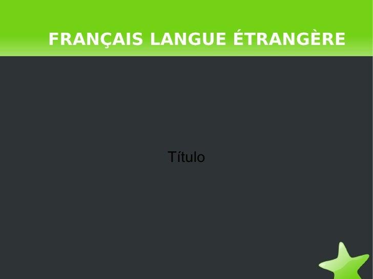 FRANÇAIS LANGUE ÉTRANGÈRE Título