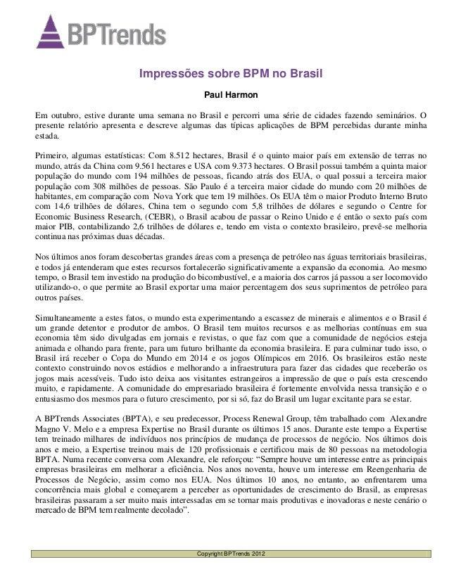 Copyright BPTrends 2012 Impressões sobre BPM no Brasil Paul Harmon Em outubro, estive durante uma semana no Brasil e perco...