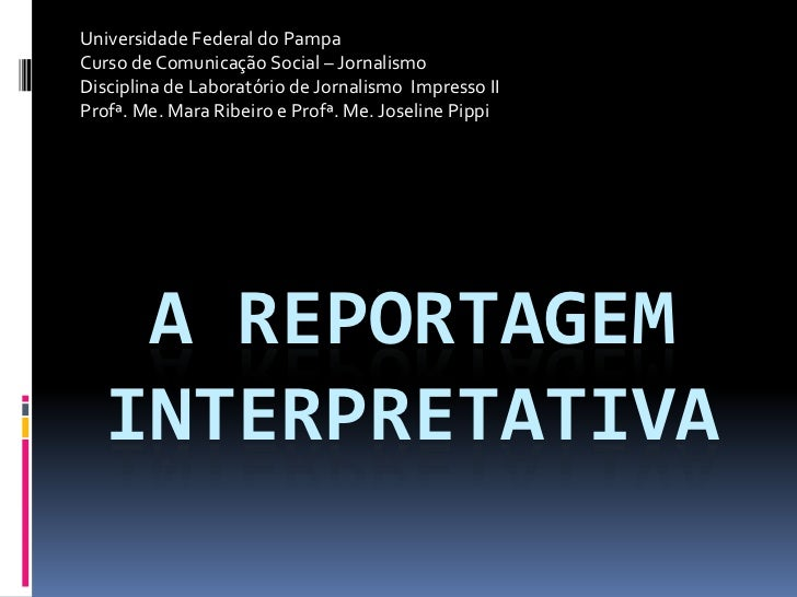 Universidade Federal do Pampa<br />Curso de Comunicação Social – Jornalismo<br />Disciplina de Laboratório de Jornalismo  ...