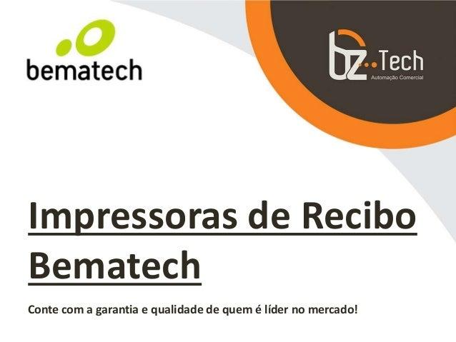 Impressoras de Recibo Bematech Conte com a garantia e qualidade de quem é líder no mercado!