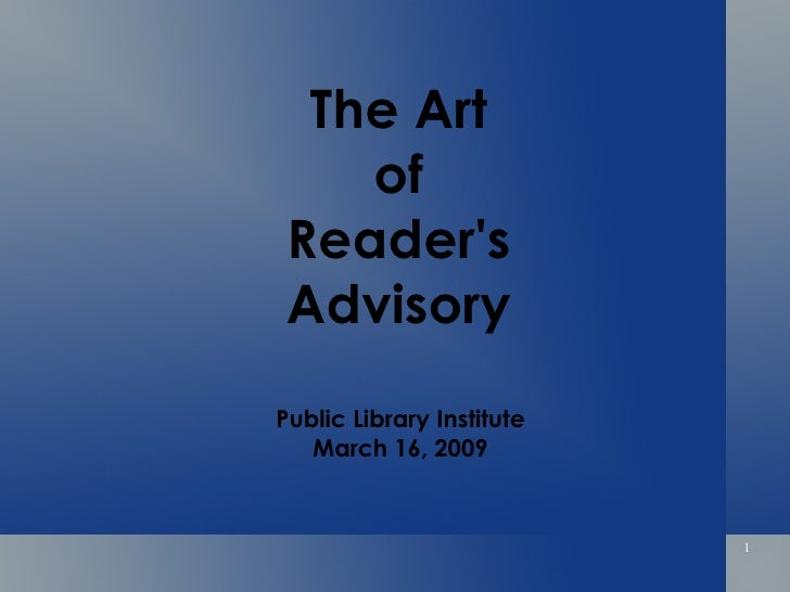 The Art of Reader's Advisory Public Library Institute March 16, 2009