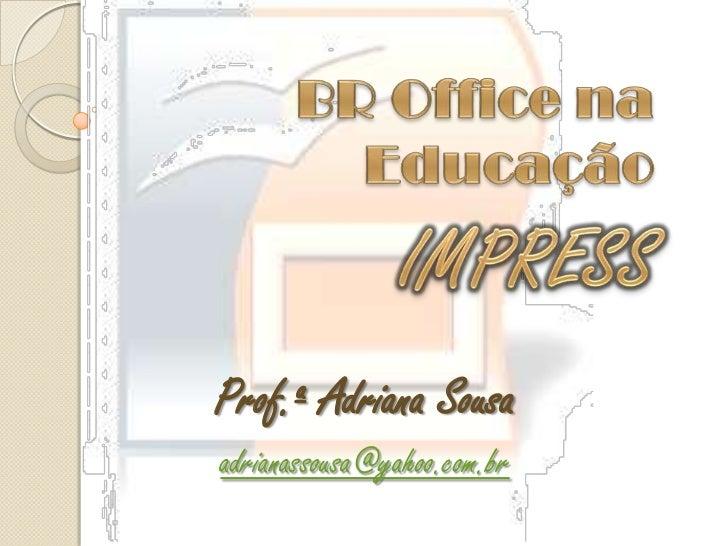 Prof.ª Adriana Sousaadrianassousa@yahoo.com.br