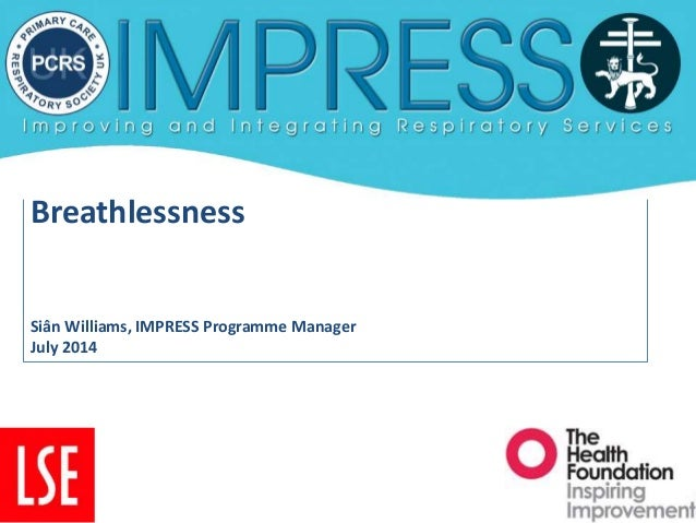 Breathlessness Siân Williams, IMPRESS Programme Manager July 2014