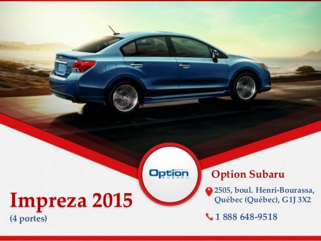 Impreza 2015 Option Subaru 2505, boul. Henri-Bourassa, Québec (Québec), G1J 3X2 (4 portes) 1 888 648-9518