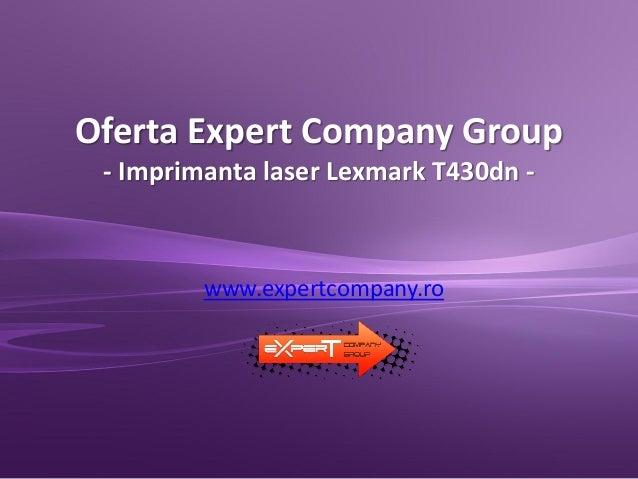 Oferta Expert Company Group - Imprimanta laser Lexmark T430dn - www.expertcompany.ro