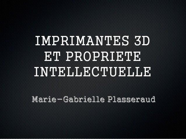 IMPRIMANTES 3DET PROPRIETEINTELLECTUELLEMarie-Gabrielle Plasseraud