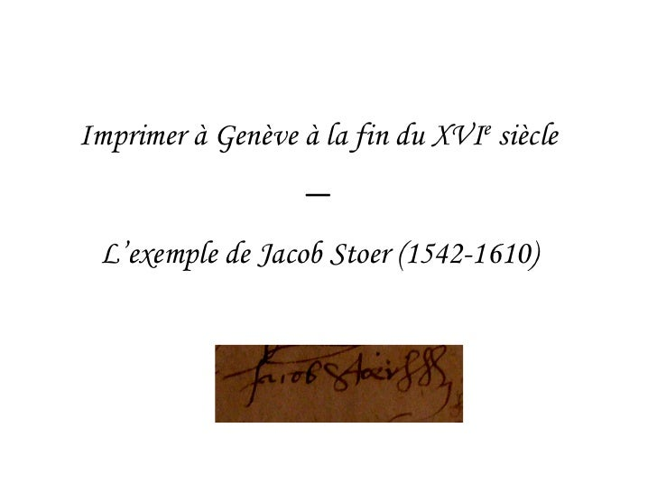Imprimer à Genève à la fin du XVIe siècle                   — L'exemple de Jacob Stoer (1542-1610)