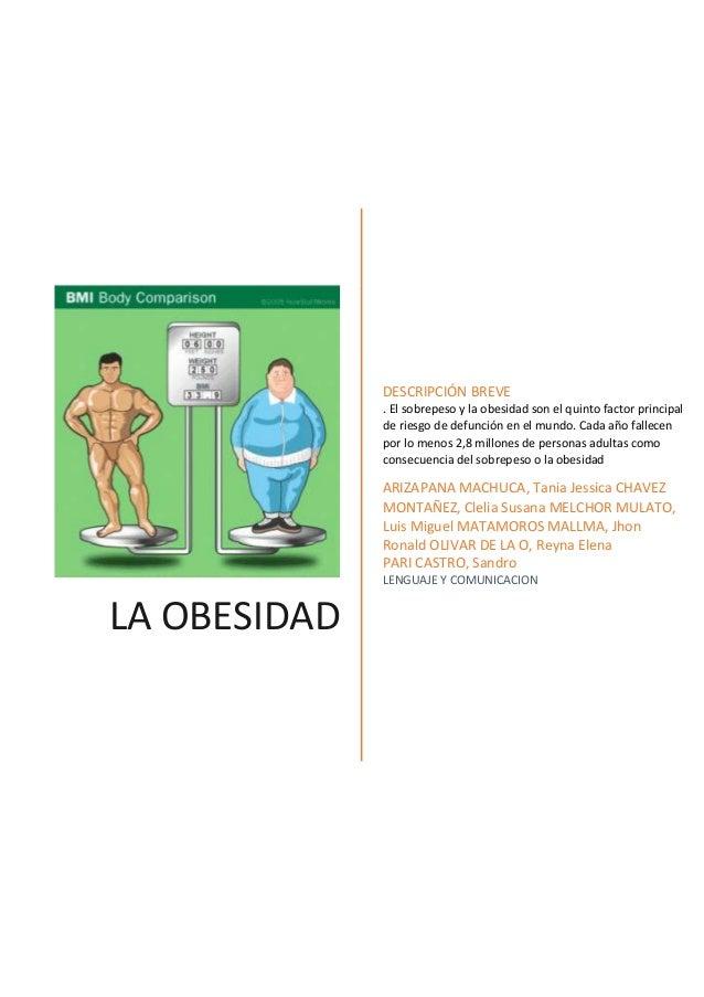 LA OBESIDAD DESCRIPCIÓN BREVE . El sobrepeso y la obesidad son el quinto factor principal de riesgo de defunción en el mun...