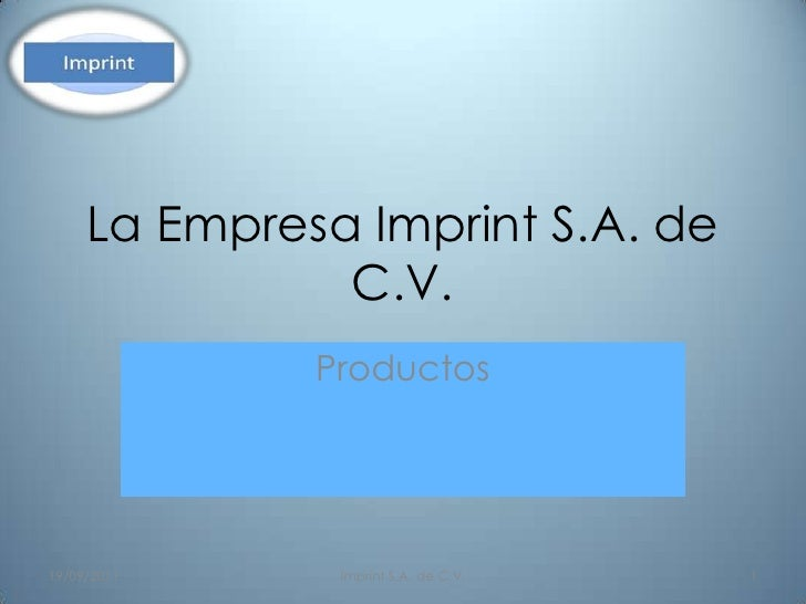 La Empresa Imprint S.A. de C.V.<br />Productos<br />13/09/2011<br />1<br />Imprint S.A. de C.V.<br />
