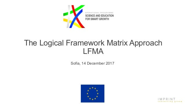 The Logical Framework Matrix Approach LFMA Sofia, 14 December 2017