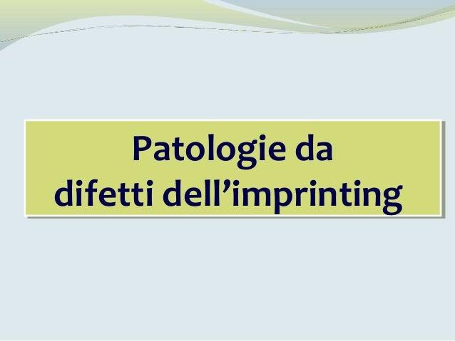 Patologie da difetti dell'imprinting Patologie da difetti dell'imprinting