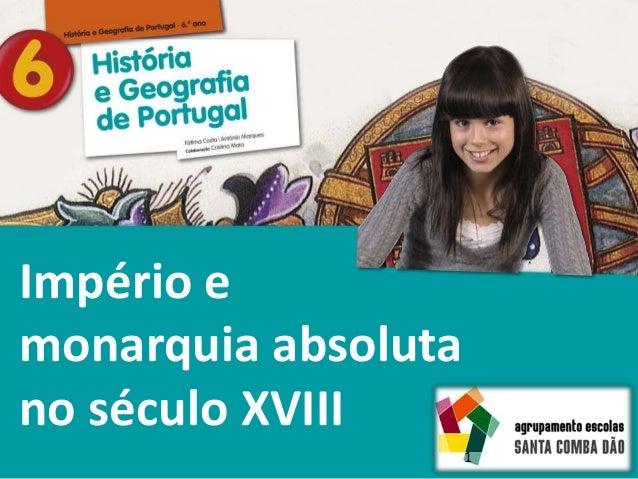História e Geografia de Portugal • 6.° ano Império e monarquia absoluta no século XVIII 1