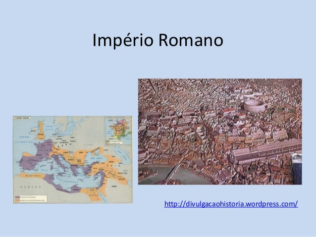 Império Romano  http://divulgacaohistoria.wordpress.com/