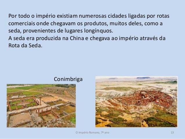 Por todo o império existiam numerosas cidades ligadas por rotas comerciais onde chegavam os produtos, muitos deles, como a...
