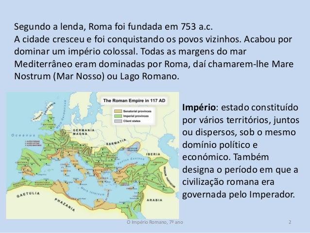 Segundo a lenda, Roma foi fundada em 753 a.c. A cidade cresceu e foi conquistando os povos vizinhos. Acabou por dominar um...