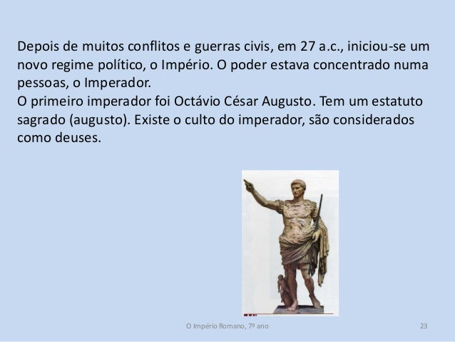 Depois de muitos conflitos e guerras civis, em 27 a.c., iniciou-se um novo regime político, o Império. O poder estava conc...