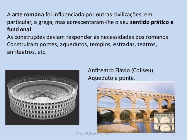 A arte romana foi influenciada por outras civilizações, em particular, a grega, mas acrescentaram-lhe o seu sentido prátic...
