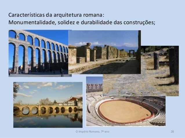 Características da arquitetura romana: Monumentalidade, solidez e durabilidade das construções;  O Império Romano, 7º ano ...
