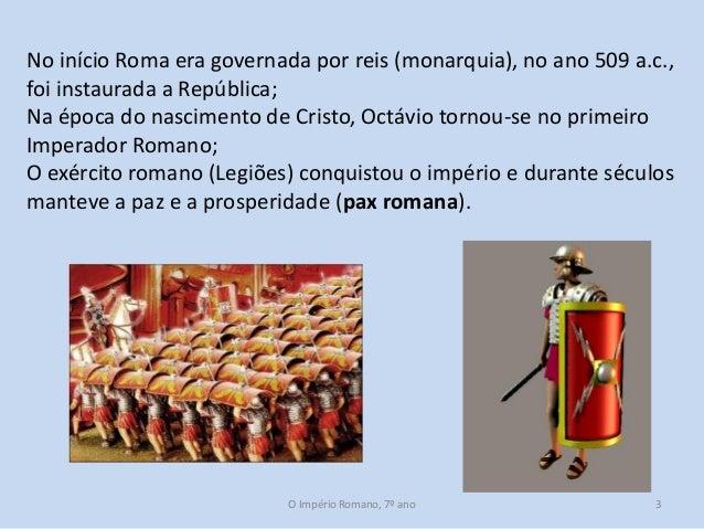 No início Roma era governada por reis (monarquia), no ano 509 a.c., foi instaurada a República; Na época do nascimento de ...