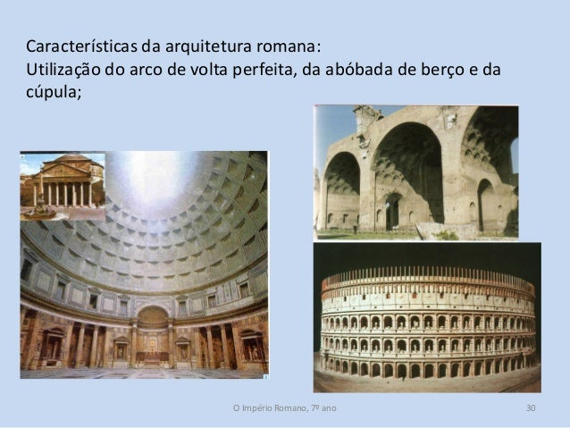 Características da arquitetura romana: Utilização do arco de volta perfeita, da abóbada de berço e da cúpula;  O Império R...