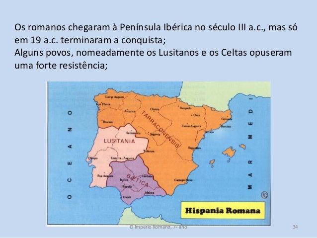 Os romanos chegaram à Península Ibérica no século III a.c., mas só em 19 a.c. terminaram a conquista; Alguns povos, nomead...