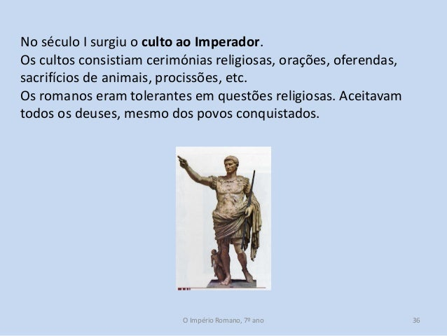 No século I surgiu o culto ao Imperador. Os cultos consistiam cerimónias religiosas, orações, oferendas, sacrifícios de an...