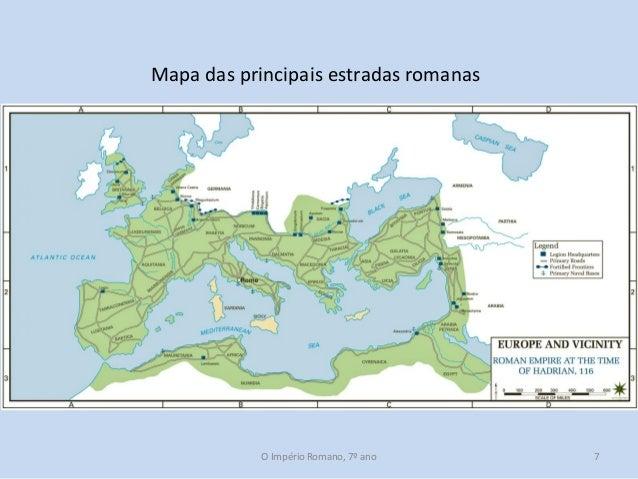 Mapa das principais estradas romanas  O Império Romano, 7º ano  7
