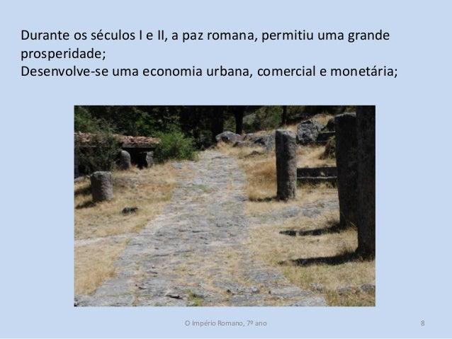 Durante os séculos I e II, a paz romana, permitiu uma grande prosperidade; Desenvolve-se uma economia urbana, comercial e ...