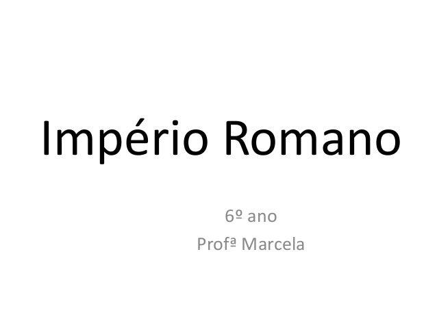 Império Romano 6º ano Profª Marcela
