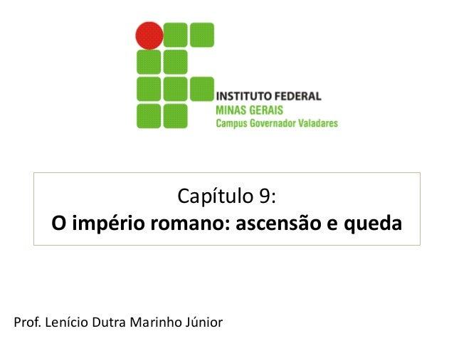 Capítulo 9: O império romano: ascensão e queda  Prof. Lenício Dutra Marinho Júnior