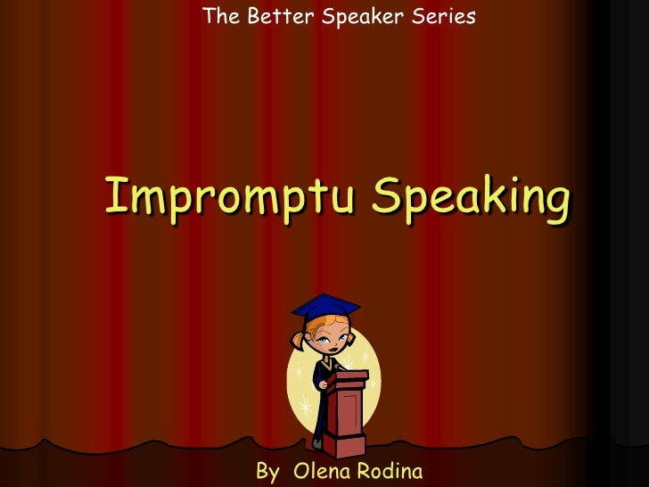 The Better Speaker Series<br />Impromptu Speaking<br />By  OlenaRodina<br />