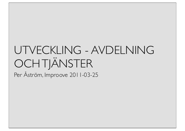 UTVECKLING - AVDELNINGOCH TJÄNSTERPer Åström, Improove 2011-03-25
