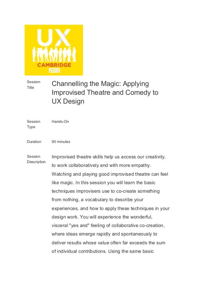Session  Title Channelling the Magic: Applying  Improvised Theatre and Comedy to  UX Design Session  Type Hands­On Duratio...