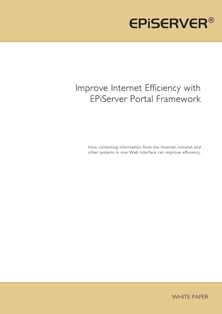 Improve Internet Efficiency with    EPiServer Portal Framework       How combining information from the Internet, intranet...