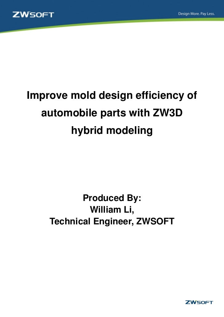 Improve mold design efficiency of  automobile parts with ZW3D        hybrid modeling           Produced By:             Wi...