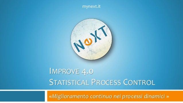 IMPROVE 4.0 STATISTICAL PROCESS CONTROL «Miglioramento continuo nei processi dinamici » mynext.it