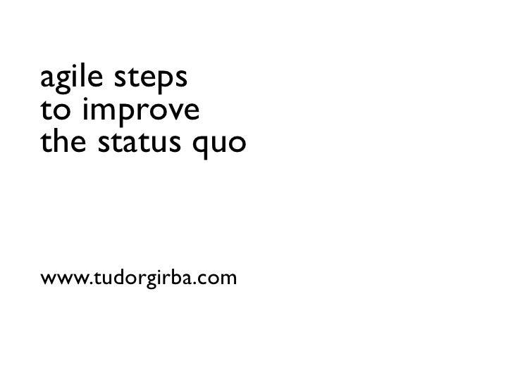 agile steps to improve the status quo   www.tudorgirba.com