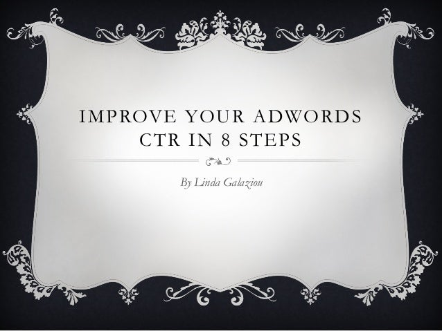 IMPROVE YOUR ADWORDS CTR IN 8 STEPS By Linda Galaziou