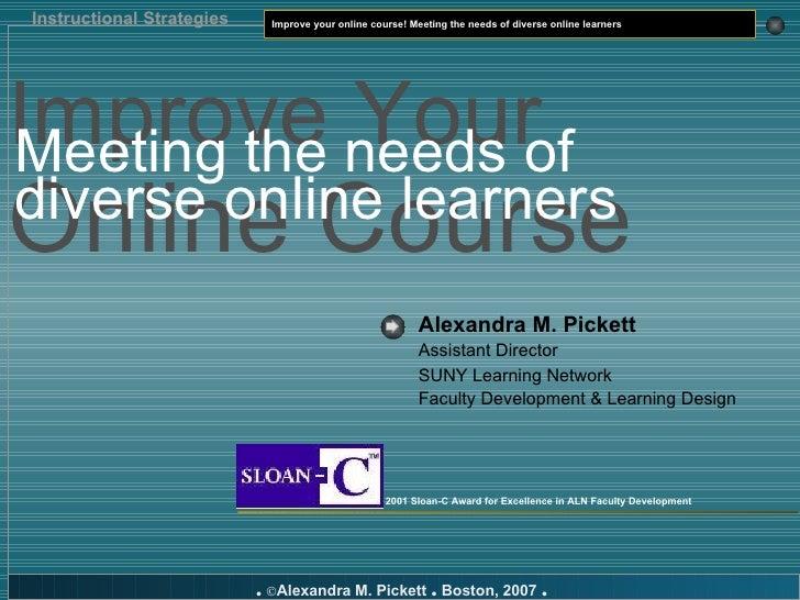 Alexandra M. Pickett   Assistant Director SUNY Learning Network Faculty Development & Learning Design 2001 Sloan-C Award f...